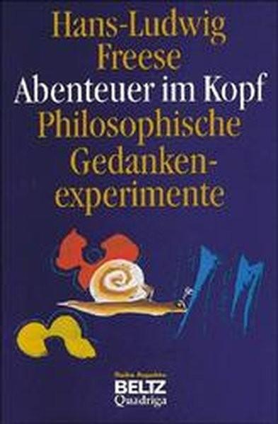 Abenteuer im Kopf. Philosophische Gedankenexperimente