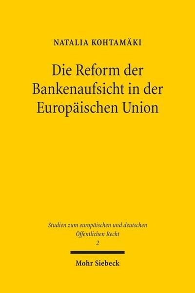 Die Reform der Bankenaufsicht in der Europäischen Union (Studien zum europäischen und deutschen Öffe
