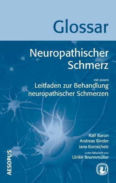 Glossar Neuropathischer Schmerz: Mit einem Leitfaden zur Behandlung neuropathischer Schmerzen (Editi