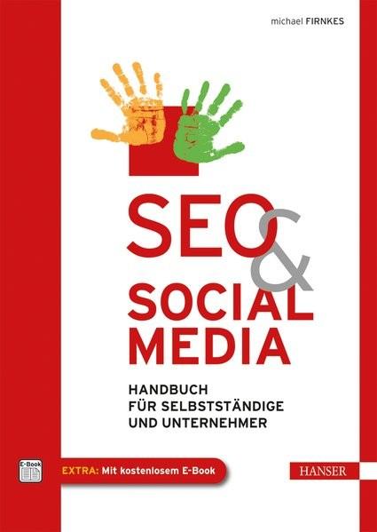 SEO & Social Media: Handbuch für Selbstständige und Unternehmer