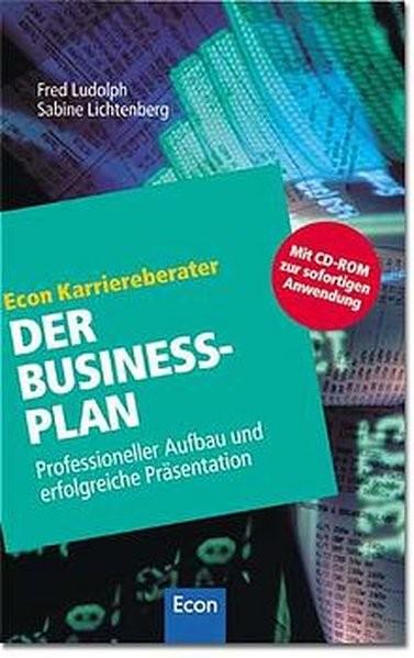 Der Businessplan: Professioneller Aufbau und erfolgreiche Präsentation