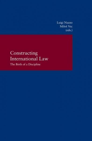 Constructing International Law - The Birth of a Discipline