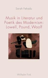 Musik in Literatur und Poetik des Modernism: Lowell, Pound, Woolf - Fekadu, Sarah