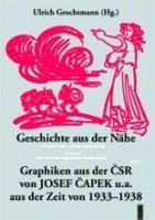 Geschichte aus der N?he. Graphiken aus der CSR von Josef Capek u.a. aus der Zeit von 1933-1938 - Grochtmann, Franz Ulrich
