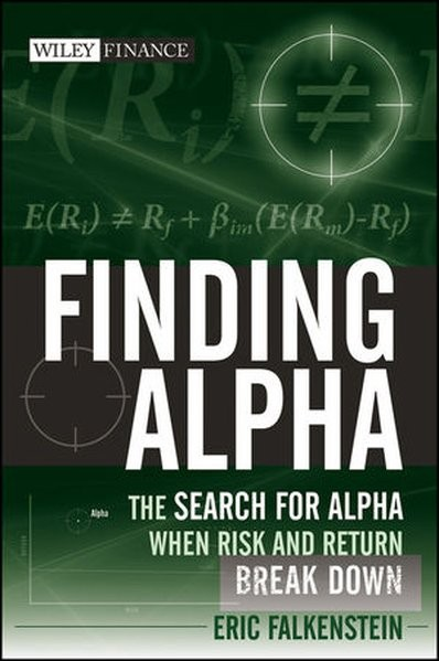 Finding Alpha: The Search for Alpha When Risk and Return Break Down (Wiley Finance Editions, Band 51