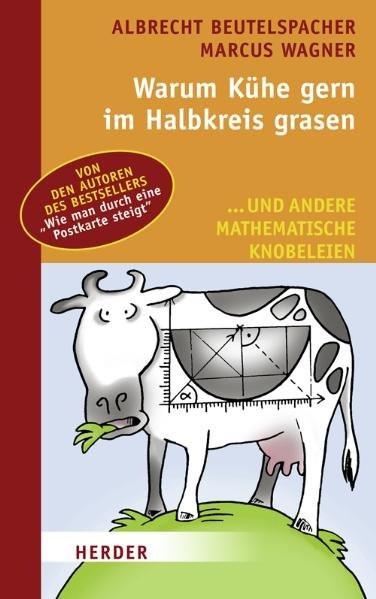 Warum Kühe gern im Halbkreis grasen: und andere mathematische Knobeleien
