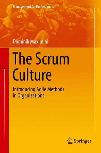 The Scrum Culture: Introducing Agile Methods in Organizations (Management for Professionals)