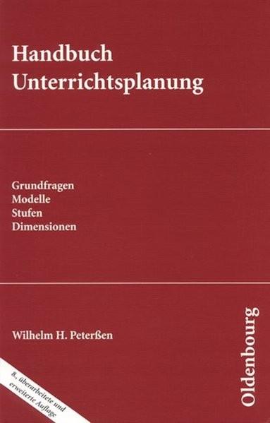 Handbuch Unterrichtsplanung: Grundfragen - Modelle - Stufen - Dimensionen