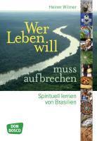 Wer Leben will, muss aufbrechen - Wilmer, Heiner