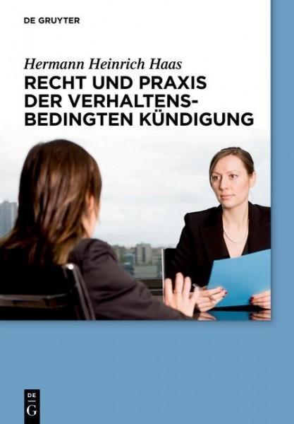 Recht und Praxis der verhaltensbedingten K?ndigung - Haas, Hermann Heinrich