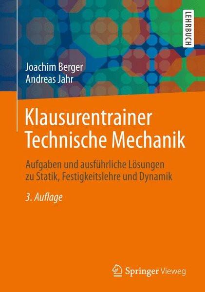 Klausurentrainer Technische Mechanik: Aufgaben und ausführliche Lösungen zu Statik, Festigkeitslehre