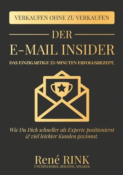 Der E-Mail Insider: Das einzigartige 33-Minuten Erfolgsrezept - Wie Du Dich schneller als Experte po