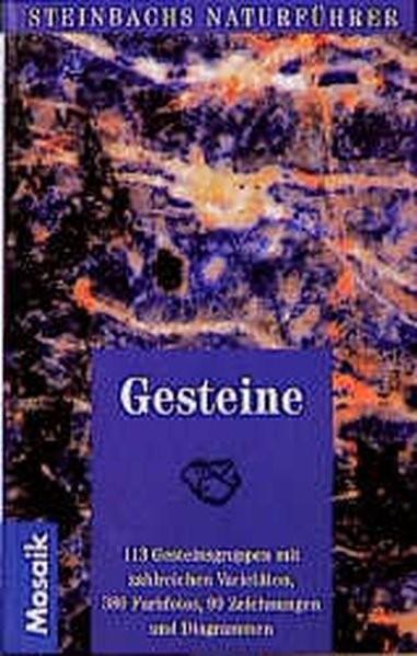 Gesteine: 113 Gesteinsgruppen mit zahlreichen Varietäten (Steinbachs Naturführer)