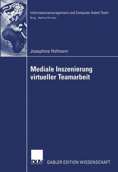 Mediale Inszenierung virtueller Teamarbeit (Informationsmanagement und Computer Aided Team)