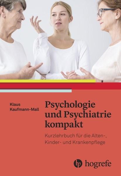Psychologie und Psychiatrie kompakt: Basiswissen für Pflege- und Gesundheitsberufe