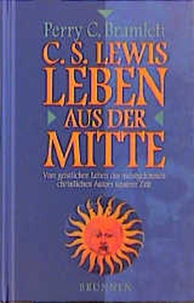 C. S. Lewis. Leben aus der Mitte