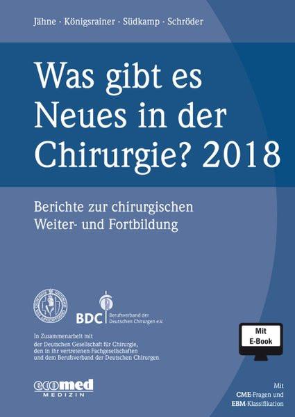 Was gibt es Neues in der Chirurgie? Jahresband 2018: Berichte zur chirurgischen Weiter- und Fortbild
