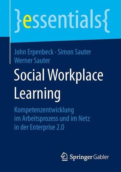 Social Workplace Learning: Kompetenzentwicklung im Arbeitsprozess und im Netz in der Enterprise 2.0
