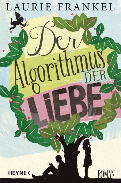 Der Algorithmus der Liebe: Roman