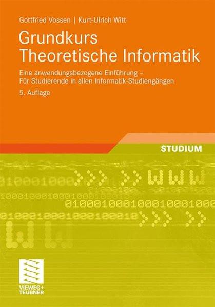 Grundkurs Theoretische Informatik: Eine Anwendungsbezogene Einfhrung - Fur Studierende in allen Info